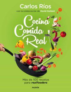 cocina comida real: mas de 100 recetas para realfooders-carlos rios-david guibert-9788449336836