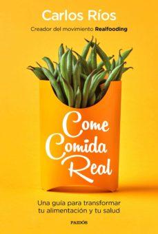 come comida real (movimiento realfooding)-carlos rios-9788449335617