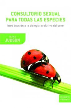 consultorio sexual para todas las especies: introduccion a la bio logia evolutiva del sexo-olivia judson-9788498922431