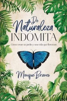 de naturaleza indomita: como crear un jardin y una vida que florezca-monique briones palacio-9788416720668