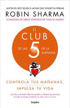 el club de las 5 de la mañana: controla tus mañanas, impulsa tu vida-robin sharma-9788425356902