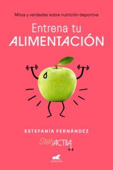 entrena tu alimentacion: mitos y verdades sobre nutricion deportiva-estefania fernandez-9788417664725
