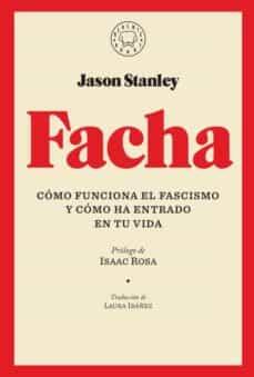 facha: como funciona el fascismo y como ha entrado en tu vida-jason stanley-9788417552251