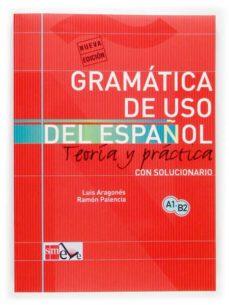 gramática del uso del español para extranjeros: teoría y práctica a1-b2-ramon palencia-luis aragones-9788434893511