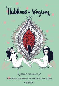 hablemos de vaginas: salud sexual femenina desde una perspectiva global-miriam al adib mendiri-9788441541399