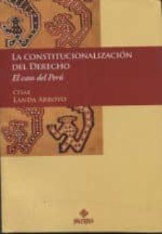 la constitucionalizacion del derecho-cesar landa arroyo-9786123250263