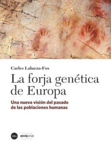 la forja genetica de europa: una nueva vision, el pasado de las poblaciones humanas-9788491680192