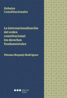 la internacionalización del orden constitucional: los derechos fu ndamentales-paloma requejo rodriguez-9788491235965