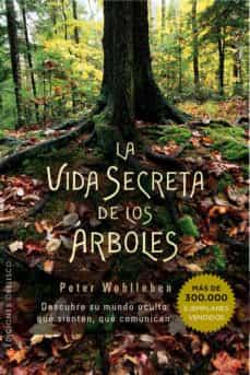 la vida secreta de los arboles: descubre su mundo oculto: que sienten, que comunican-peter wohlleben-9788491110835