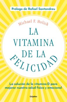 la vitamina de la felicidad (con prólogo de rafael santandreu)-michael f. holick-9788425358203
