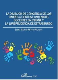 objecion de conciencia de los padres a ciertos contenidos docentes en españa y la jurisprudencia de estrasburgo-elena garcia-anton palacios-9788491484837