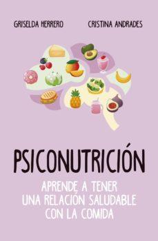 psiconutricion: aprende a tener una relacion saludable con la comida-griselda herrero martin-cristina andrades ramirez-9788417828400