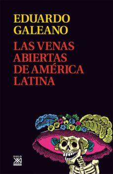 venas abiertas de america latina-eduardo galeano-9788432311451