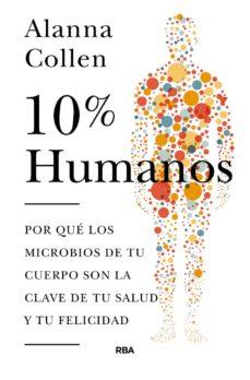 10% humano: por que los microbios de tu cuerpo son la clave de tu salud-alanna collen-9788490566633