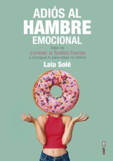 adios al hambre emocional: deja de comer a todas horas y consigue tu peso ideal sin dietas-laia sole-9788441439337