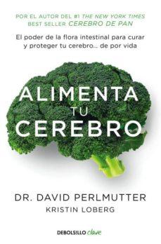 alimenta tu cerebro: el poder de la flora intestinal para curar y proteger tu cerebro de por vida-david perlmutter-9788466338851
