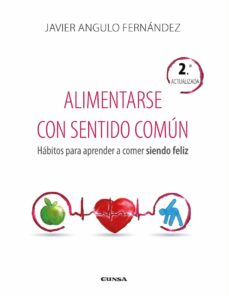 alimentarse con sentido común. hábitos para aprender a comer sien do feliz-javier angulo fernández-9788431334512