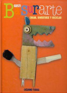 basurarte: crear, divertirse y reciclar-9786074001495
