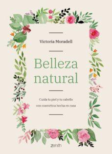 belleza natural: cuida tu piel y tu cabello con cosmetica hecha en casa-victoria moradell-9788408206002