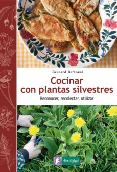 cocinar con plantas silvestres-bernard bertrand-9788494058295