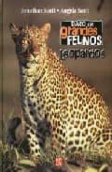 diario de grandes felinos: leopardos-jonathan scott-angela scott-9789681680336