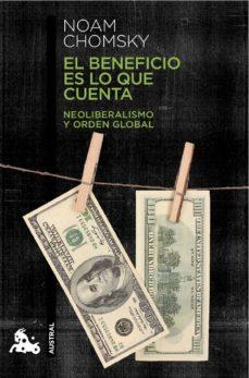 el beneficio es lo que cuenta: neoliberalismo y orden global-noam chomsky-9788408124047