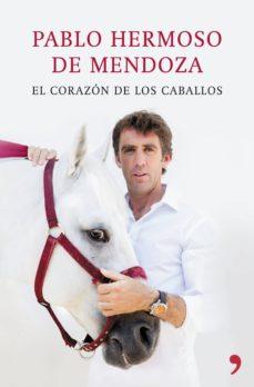 el corazon de los caballos-pablo hermoso de mendoza-9788499984810