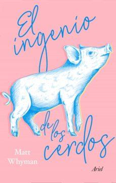 el ingenio de los cerdos-matt whyman-9788434431928