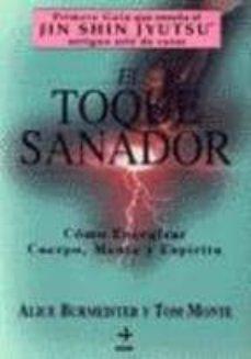 el toque sanador: como energizar cuerpo, mente y espiritu-tom monte-alice burmeister-9788441404755