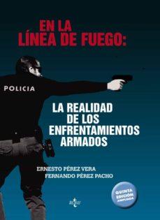 en la linea de fuego: la realidad de los enfrentamientos armados (5ª ed.)-ernesto perez vera-fernando perez pacho-9788430973705