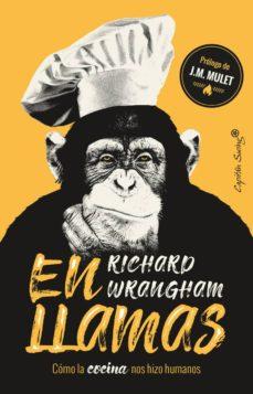 en llamas: cómo la cocina nos hizo humanos-richard wrangham-9788494966873
