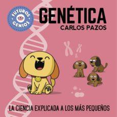 genetica (futuros genios): la ciencia explicada a los mas pequeños-carlos pazos-9788448850555