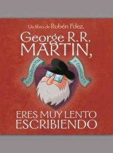 george r. r. martin, eres muy lento escribiendo: procrastinacion y panceta-ruben fernández fuentes-9788494763441