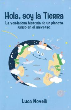 hola, soy la tierra: la verdadera historia de un planeta unico en el universo-luca novelli-9788427141360