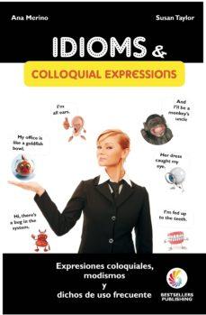 idioms & colloquial expressions = modismos, dichos y expresiones-ana merino-susan taylor-9788492803026