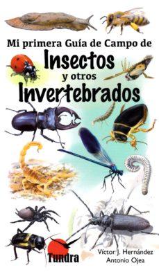 insectos y otros invertebrados: mi primera guia de campo-victor j. hernandez-antonio ojea-9788416702435