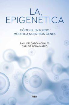 la epigenética: cómo el entorno modifica nuestros genes-raul delgado morales-carlos roma mateo-9788491874522