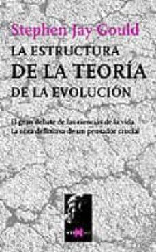 la estructura de la teoria de la evolucion: el gran debate de las ciencias de la vida, la obra definitiva de un pensador crucial-stephen jay gould-9788483109502