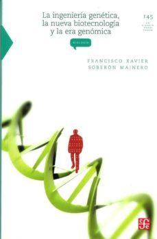 la ingenieria genetica, la nueva biotecnologia y la era genomica (3ª ed.)-francisco xavier soberon mainero-9789681664336