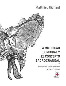 la motilidad corporal y el concepto sacrocraneal: reflexiones sobre las bases del metodo poyet-matthiey richard-9788498274684