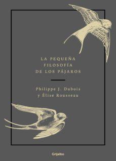 la pequeña filosofia de los pajaros-philippe j. dubois-9788417752132