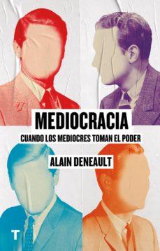 mediocracia: cuando los mediocres llegan al poder-alain deneault-9788417141769