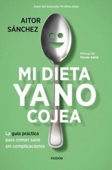 mi dieta ya no cojea: la guia practica para comer sano sin complicaciones-aitor sanchez garcia-9788449334276