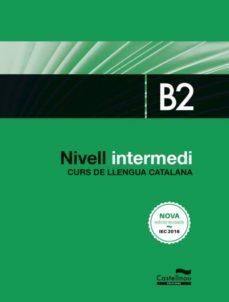 nivell intermedi b2. curs de llengua catalana. edició 2017-9788416790401