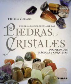 pequeña enciclopedia de las piedras y cristales: propiedades magi cas y curativas-helena galiana-9788499280356