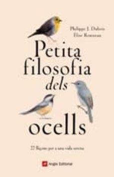 petita filosofia dels ocells: 22 lliçons per a una vida serena-philippe j. dubois-elise rousseau-9788417214807