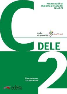 preparación al dele c2. libro del alumno-pilar alzugaray zaragüeta-9788490816974