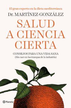 salud a ciencia cierta: consejos para una vida sana (sin caer en las trampas de algunas industrias)-miguel angel martinez gonzalez-9788408193326
