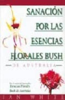 sanacion por las esencias florales bush de australia-ian white-9788493220570