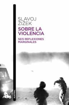 sobre la violencia: seis reflexiones marginales-slavoj zizek-9788408114239